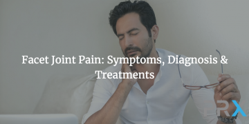 Facet Joint Pain: Symptoms, Diagnosis & Treatments